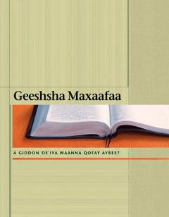 Geeshsha Maxaafaa—A Giddon Deˈiya Waanna Qofay Aybee?