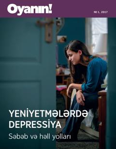 Oyanın! №1, 2017   Yeniyetmələrdə depressiya. Səbəb və həll yolları