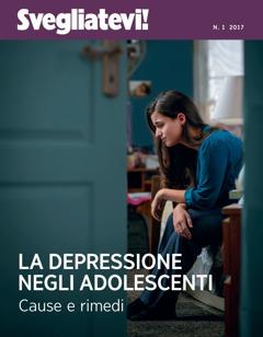 Svegliatevi!, n.1 2017 | La depressione negli adolescenti: cause e rimedi