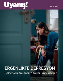 Uyanış! No. 1 2017 | Ergenlikte Depresyon: Sebepleri Nelerdir? Neler Yapılabilir?