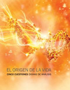 El origen de la vida. Cinco cuestiones dignas de análisis