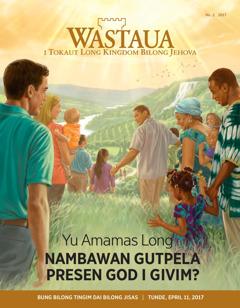 Wastaua No. 2 2017 | Yu Amamas Long Nambawan Gutpela Presen God i Givim?