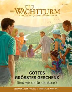 Der Wachtturm Nr. 2/2017 | Gottes größtes Geschenk: Sind wir dankbar dafür?