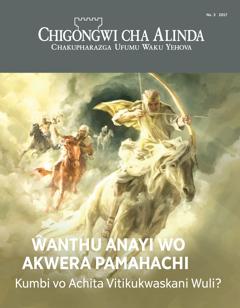 Chigongwi cha Alinda Na. 3 2017 | Ŵanthu Anayi Wo Akwera pa Mahachi—Kumbi vo Achita Vitikukwaskani Wuli