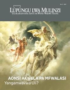 Lupungu Lwa Mulinzi Na. 3 2017   Aonsi Akwela pa Mfwalasi—Yangamwavwa Uli?