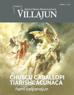 Villajun revista, número 3 2017 | Bibliapa Apocalipsis libropi nishca shinaca, chuscu caballopi tiarishpa rinajujcunaca ñami calpai callarishca