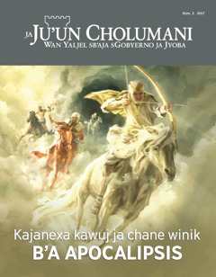 Ja Ju'un Cholumani 2017, número 3  Kajanexa kawuj ja chane winik b'a Apocalipsis