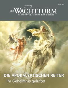 Der Wachtturm Nr. 3/2017   Die apokalyptischen Reiter: Ihr Geheimnis gelüftet