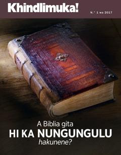Khindlimuka! N.° 3 wa 2017 | A Biblia gita hi ka Nungungulu hakunene?