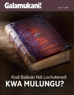 Galamukani! Na. 3 2017 | Kodi Baibulo ndi Lochokeradi kwa Mulungu?