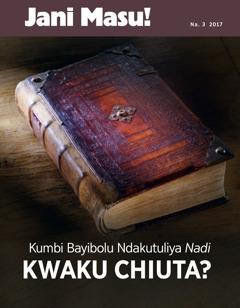 Jani Masu! Na. 3 2017   Kumbi Bayibolu Ndakutuliya Nadi Kwaku Chiuta?