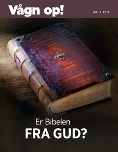 Vågn op! nr. 3 2017 | Er Bibelen fra Gud?