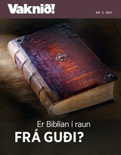 Vaknið! Nr. 3 2017 | Er Biblían frá Guði?