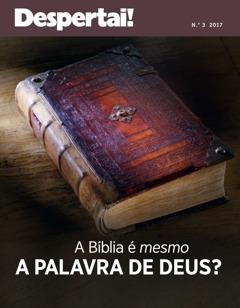 Despertai! Nu 3 di 2017 | A Bíblia é mesmo a Palavra de Deus?