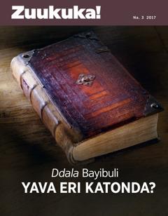 Zuukuka! Na. 3 2017 | Ddala Bayibuli Yava eri Katonda?
