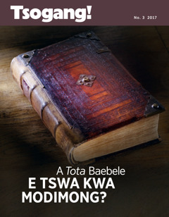 Tsogang! No.3 2017 | A Tota Baebele e Tswa Kwa Modimong?