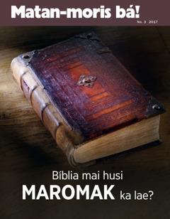 Matan-moris bá! No. 3 2017   Bíblia mai duni Maromak ka lae?