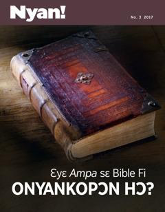 Nyan! No. 3 2017 | Ɛyɛ Ampa sɛ Bible Fi Onyankopɔn Hɔ?
