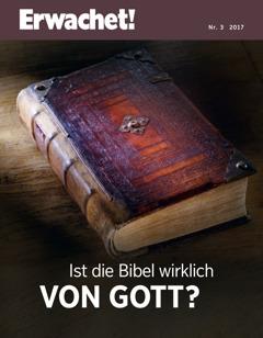 Erwachet! Nr. 3/2017 | Ist die Bibel wirklich von Gott?