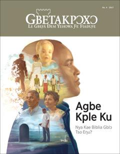 Gbetakpɔxɔ No. 4 2017 | Agbe Kple Ku—Nya Kae Biblia Gblɔ Tso Eŋu?