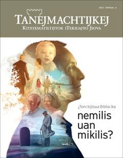 Amaix Tanejmachtijkej, tapoual 4xiuit2017   ¿Toni kijtoua Biblia ika nemilis uan mikilis?