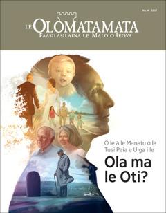 Le Olomatamata Nu. 4 2017 | O le ā le Manatu o le Tusi Paia e Uiga i le Ola ma le Oti?