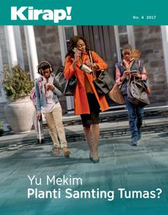 Kirap! No. 4 2017 | Yu Mekim Planti Samting Tumas?
