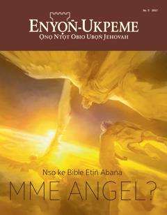 Enyọn̄-Ukpeme No. 5 2017 | Nso ke Bible Etịn̄ Aban̄a Mme Angel?