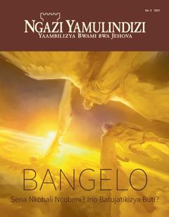 Ngazi Yamulindizi No. 5 2017   Bangelo—Sena Nkobali Ncobeni? Ino Batujatikizya Buti