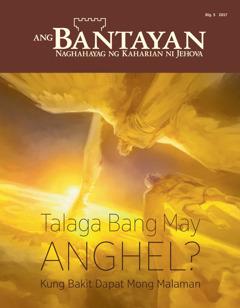 Ang Bantayan Blg.5 2017 | Talaga Bang May Anghel?—Kung Bakit Dapat Mong Malaman