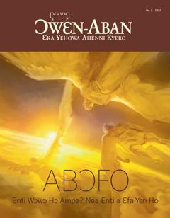 Ɔwɛn-Aban No. 5 2017 | Abɔfo—Enti Wɔwɔ Hɔ Ampa? Nea Enti a Ɛfa Yɛn Ho