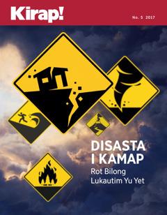 Kirap! No. 5 2017 | Disasta i Kamap—Rot Bilong Lukautim Yu Yet