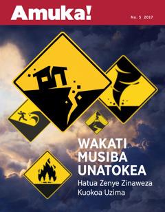 Amuka! Na. 5 2017 | Wakati Musiba Unatokea—Hatua Zenye Zinaweza Kuokoa Uzima