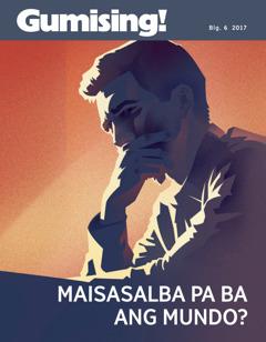 Gumising! Blg. 6 2017   Maisasalba Pa Ba ang Mundo?