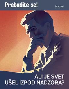 Prebudite se!, št. 6, 2017   Ali je svet ušel izpod nadzora?