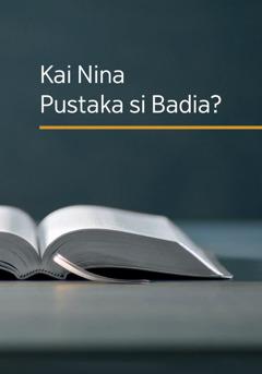Kai Nina Pustaka si Badia?
