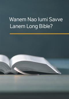 Front kava lo buk 'Wanem Nao Iumi Savve Lanem Long Bible?'