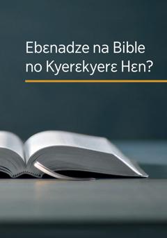 'Ebɛnadze na Bible no Kyerɛkyerɛ Hɛn?' buukuu no.